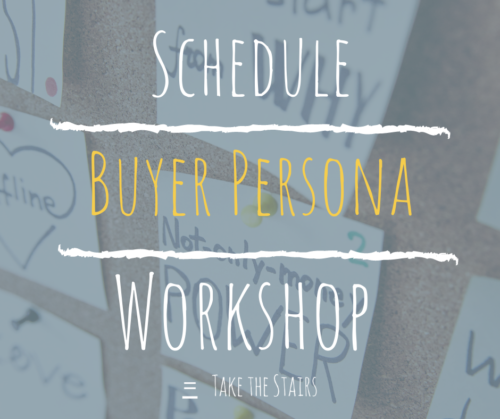 schedule a buyer persona workshop with Take the Stairs infographic