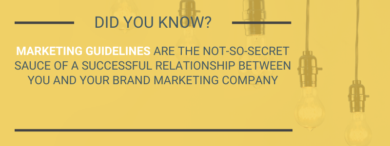 marketing guidelines are the not-so-secret sauce of a successful relationship between you and your brand marketing company