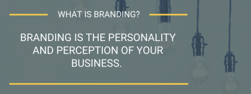 What is branding? Branding is the personality and perception of your brand.